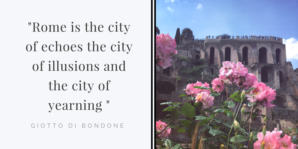 -Rome is the city of echoes the city of illusions and the city of yearning